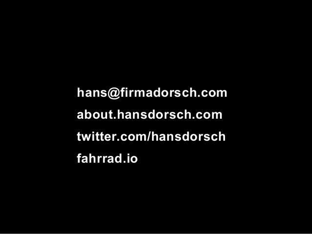 hans@firmadorsch.comabout.hansdorsch.comtwitter.com/hansdorschfahrrad.io