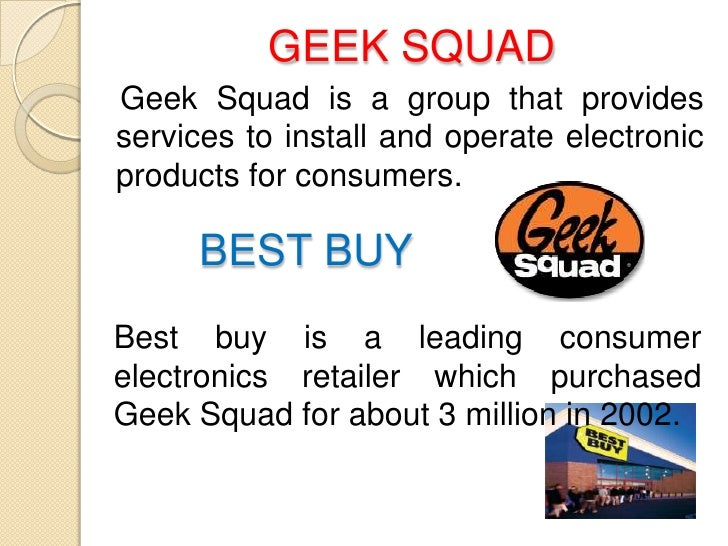 GEEK SQUADGeek Squad is a group that providesservices to install and operate electronicproducts for consumers.     BEST BU...