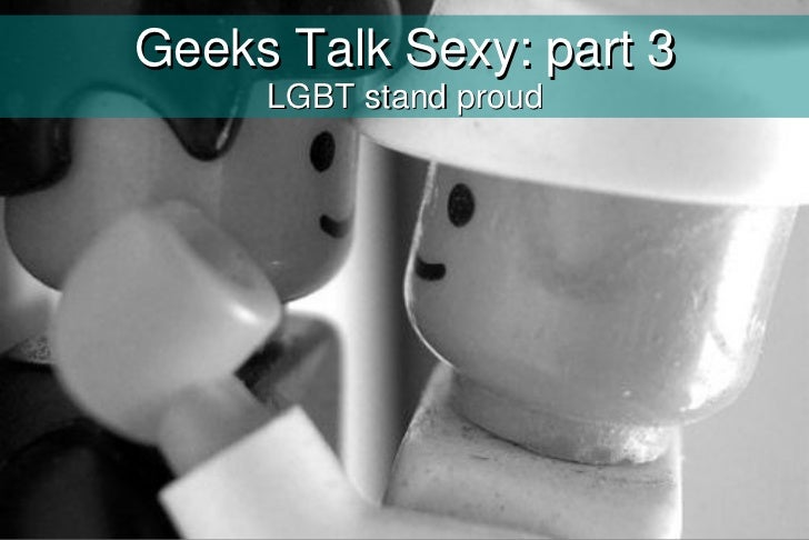 Geeks Talk Sexy: part 3     LGBT stand proud
