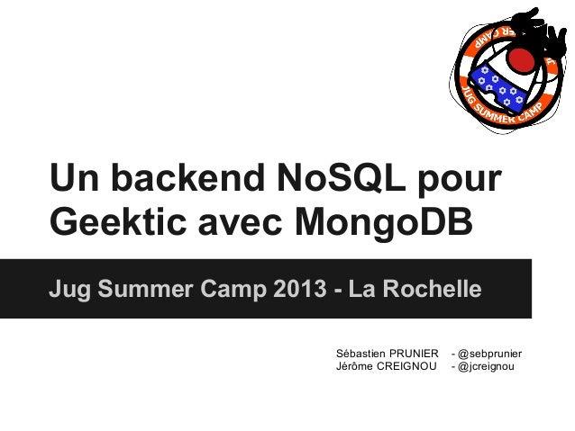 Un backend NoSQL pour Geektic avec MongoDB Jug Summer Camp 2013 - La Rochelle Sébastien PRUNIER - @sebprunier Jérôme CREIG...