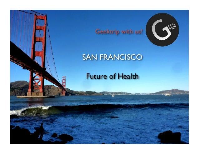 SAN FRANCISCOFuture of HealthGeektrip with us!