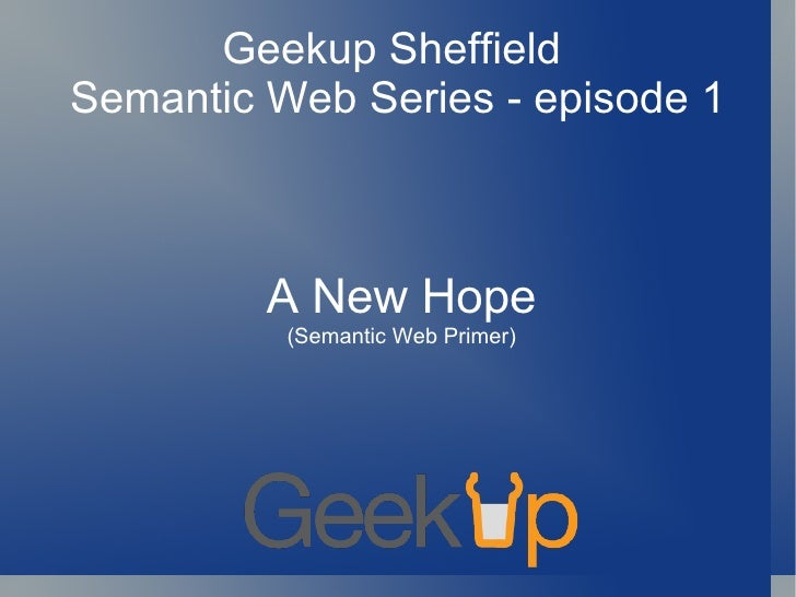 Geekup Sheffield  Semantic Web Series - episode 1 A New Hope (Semantic Web Primer)