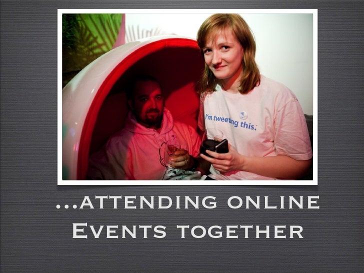 ...attending online   Events together
