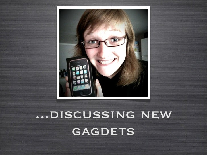 ...discussing new       gagdets