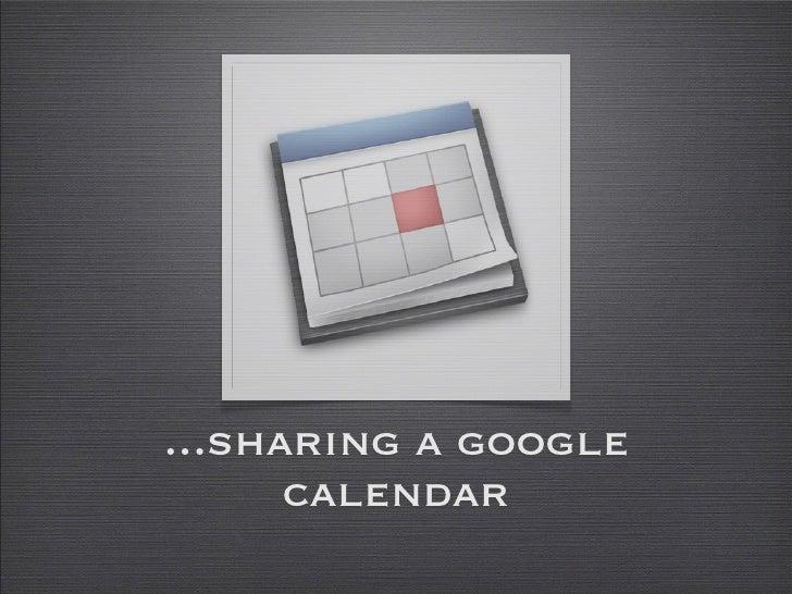 ...sharing a google       calendar