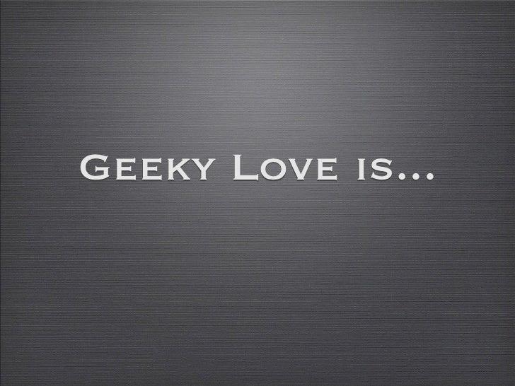 Geeky Love is...