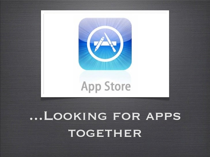 ...Looking for apps       together
