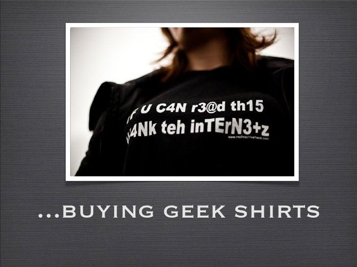 ...buying geek shirts
