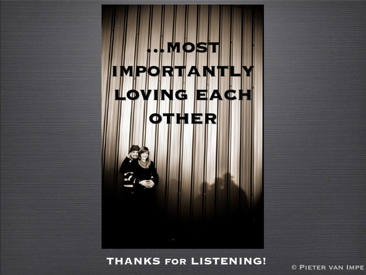 ...most importantly loving each    other     THANKS for LISTENING!   © Pieter van Impe
