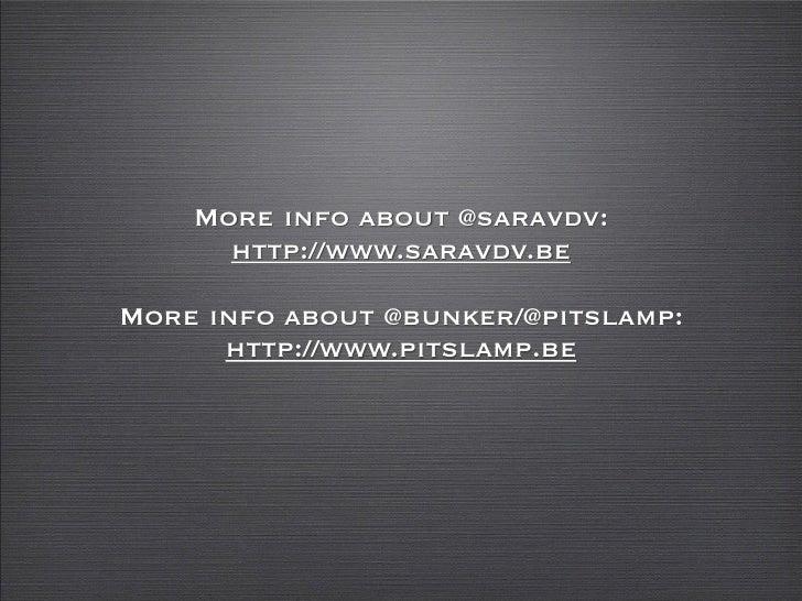More info about @saravdv:       http://www.saravdv.be  More info about @bunker/@pitslamp:       http://www.pitslamp.be