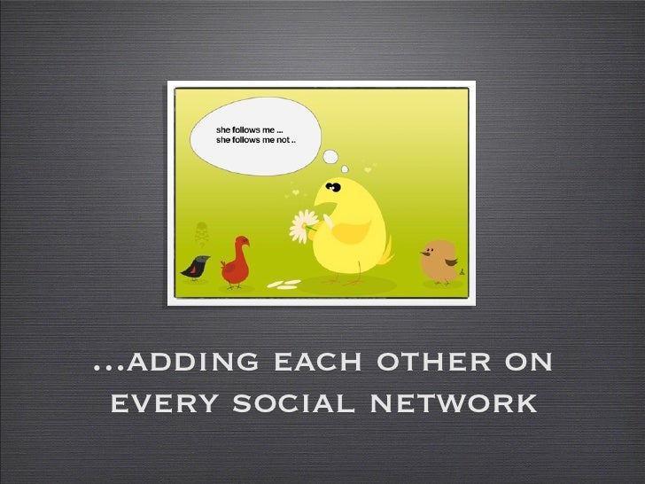...adding each other on  every social network