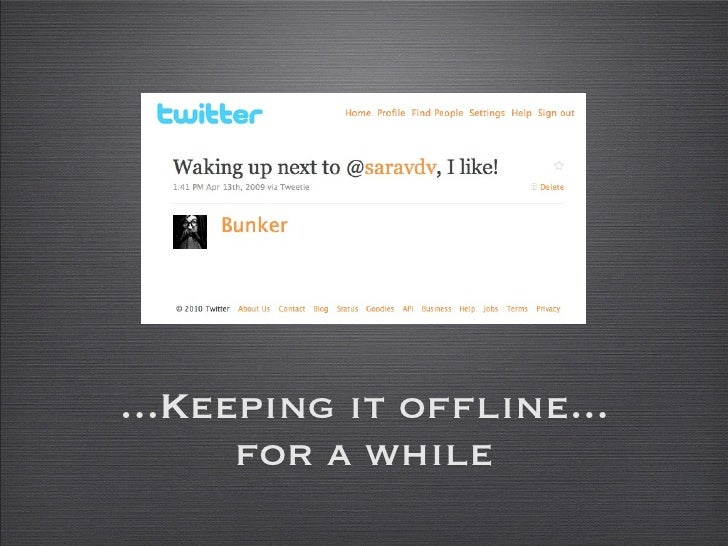 ...Keeping it offline...       for a while