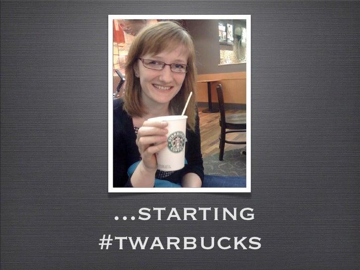 ...starting #twarbucks