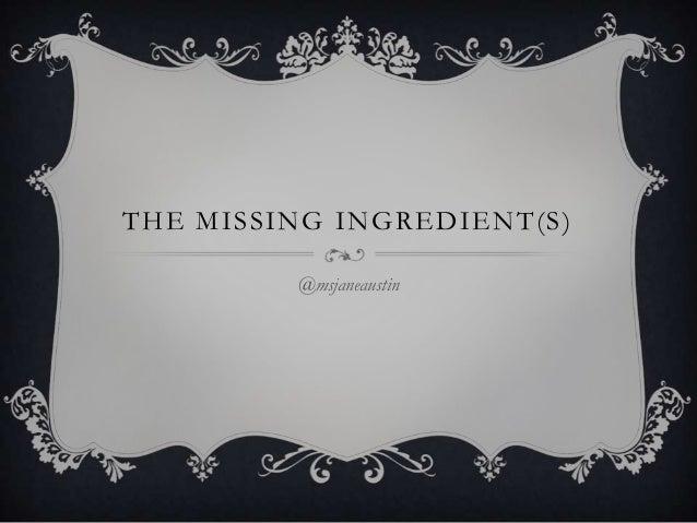 THE MISSING INGREDIENT(S)@msjaneaustin
