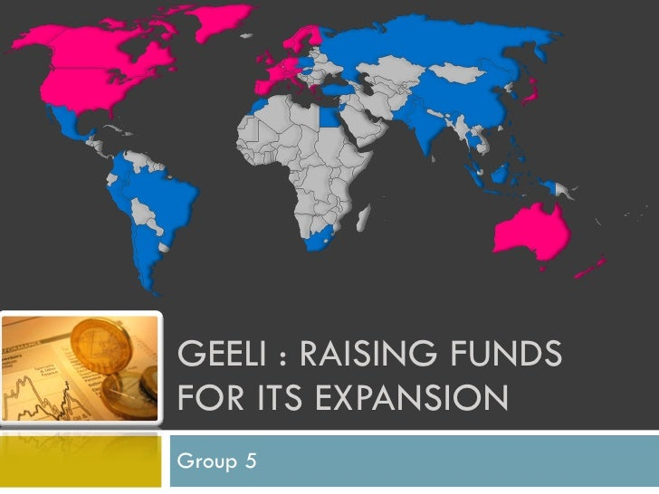 GEELI : RAISING FUNDS FOR ITS EXPANSION Group 5