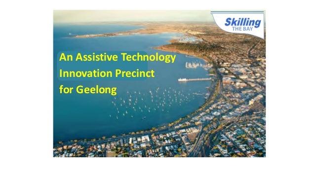 THE BAY An Assistive Technology Innovation Precinct for Geelong