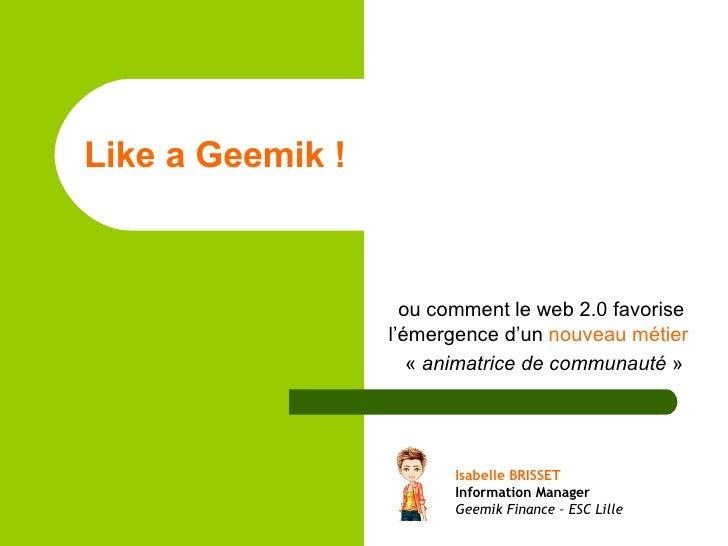Like a Geemik !   ou comment le web 2.0 favorise l'émergence d'un  nouveau métier   « animatrice de communauté » Isabell...
