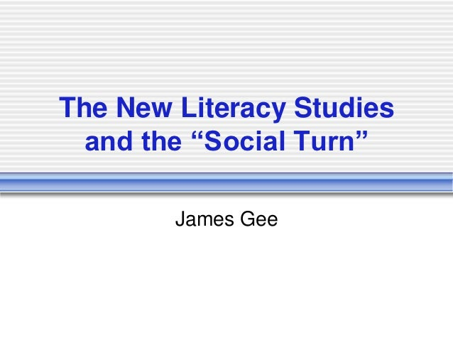 "The New Literacy Studies  and the ""Social Turn""        James Gee"