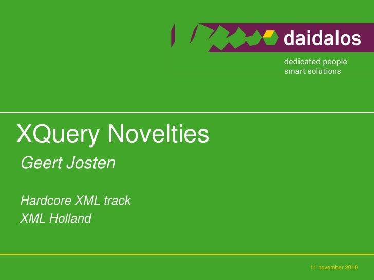 XQuery NoveltiesGeert JostenHardcore XML trackXML Holland                     11 november 2010