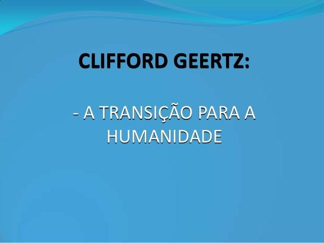 CLIFFORD GEERTZ: - A TRANSIÇÃO PARA A HUMANIDADE