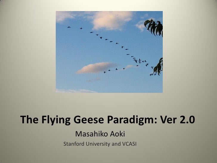 The Flying Geese Paradigm: Ver 2.0            Masahiko Aoki        Stanford University and VCASI