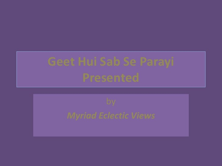 GeetHuiSab Se ParayiPresented<br />by  <br />Myriad Eclectic Views <br />