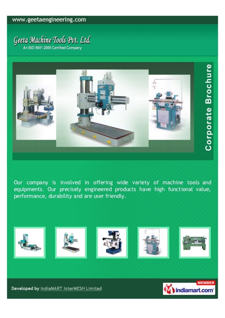 Our company is involved in offering wide variety of machine tools andequipments. Our precisely engineered products have hi...
