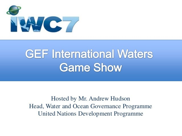 Hosted by Mr. Andrew Hudson Head, Water and Ocean Governance Programme United Nations Development Programme