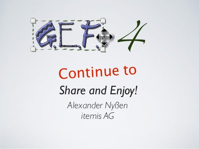 Share and Enjoy! Alexander Nyßen itemis AG 4 Continue to