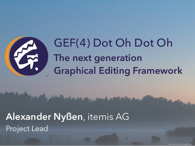 Alexander Nyßen, itemis AG Project Lead Image courtesy of Stefan Rimaila/ flickr The next generation Graphical Editing Fra...