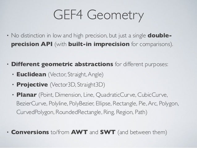 GEF4 Geometry • No distinction in low and high precision, but just a single double- precision API (with built-in imprecisi...