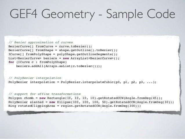 GEF4 Geometry - Sample Code // Bezier approximation of curves BezierCurve[] fromCurve = curve.toBezier(); BezierCurve[] fr...