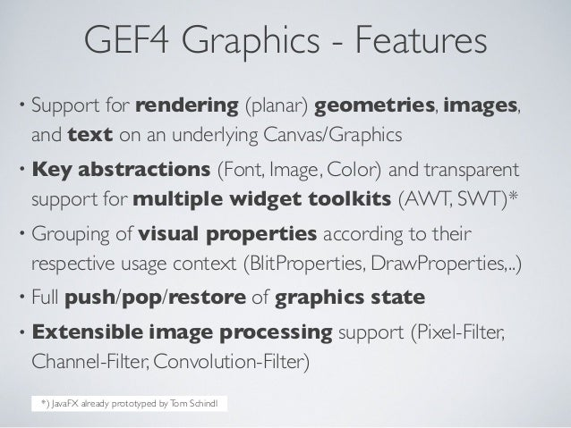 GEF4 Graphics - Features • Support for rendering (planar) geometries, images, and text on an underlying Canvas/Graphics • ...