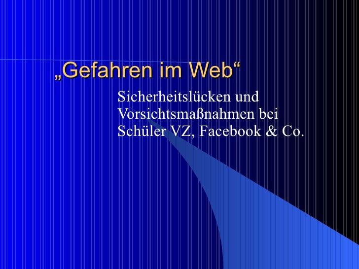 """"""" Gefahren im Web""""  Sicherheitslücken und Vorsichtsmaßnahmen bei Schüler VZ, Facebook & Co."""