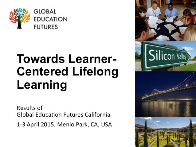 Towards Learner- Centered Lifelong Learning Results	   of	   	    Global	   Educa0on	   Futures	   California	   	    1-­‐...