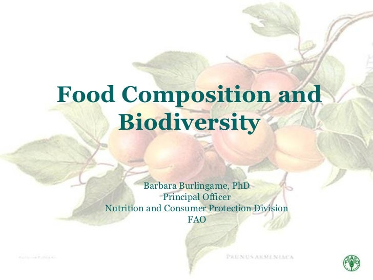 Food Composition and    Biodiversity            Barbara Burlingame, PhD                Principal Officer   Nutrition and C...