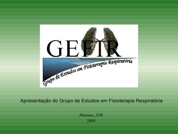 Manaus, AM 2009 Apresentação do Grupo de Estudos em Fisioterapia Respiratória