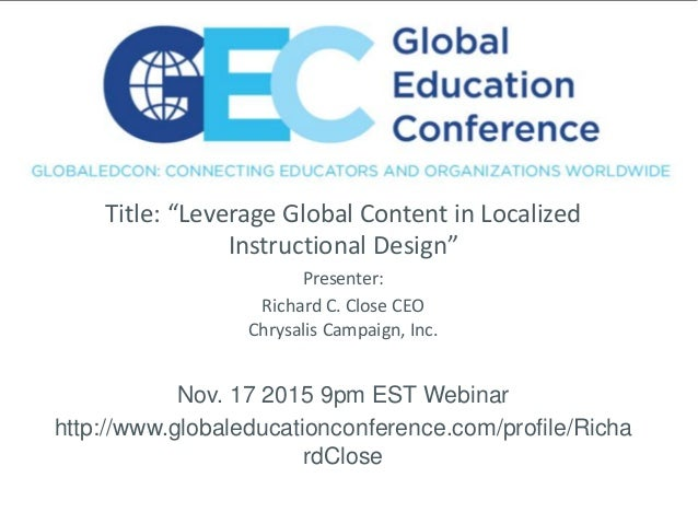 "Title: ""Leverage Global Content in Localized Instructional Design"" Presenter: Richard C. Close CEO Chrysalis Campaign, Inc..."