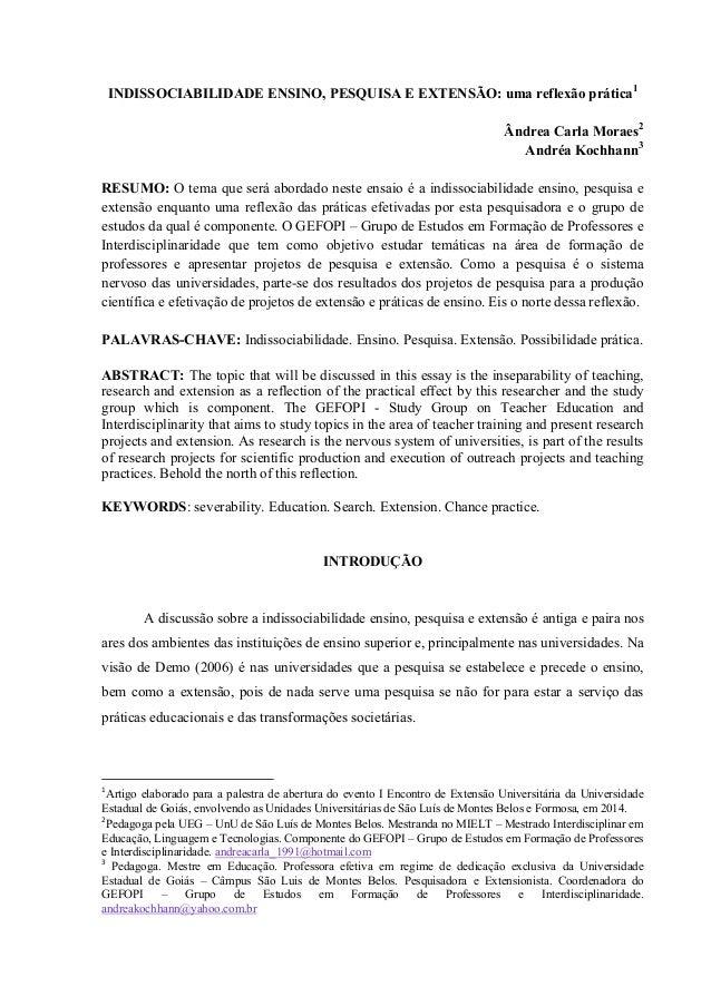 INDISSOCIABILIDADE ENSINO, PESQUISA E EXTENSÃO: uma reflexão prática1 Ândrea Carla Moraes2 Andréa Kochhann3 RESUMO: O tema...