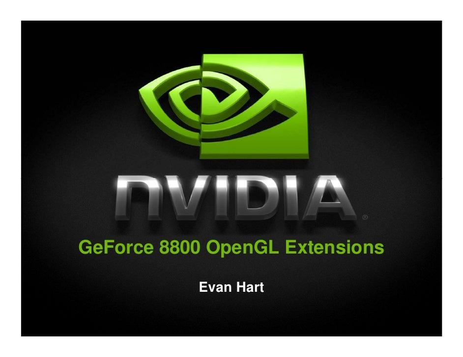 GeForce 8800 OpenGL Extensions             Evan Hart
