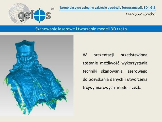 kompleksowe usługi w zakresie geodezji, fotogrametrii, 3D i GISW prezentacji przedstawionazostanie możliwość wykorzystania...