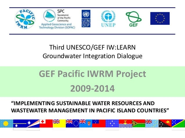 """Third UNESCO/GEF IW:LEARN Groundwater Integration Dialogue GEF Pacific IWRM Project 2009-2014 """"IMPLEMENTING SUSTAINABLE WA..."""
