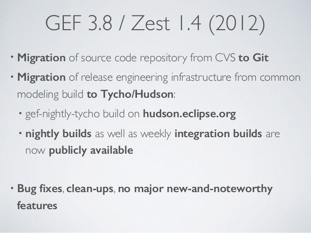 GEF 3.8 / Zest 1.4 (2012) • Migration of source code repository from CVS to Git • Migration of release engineering infrast...