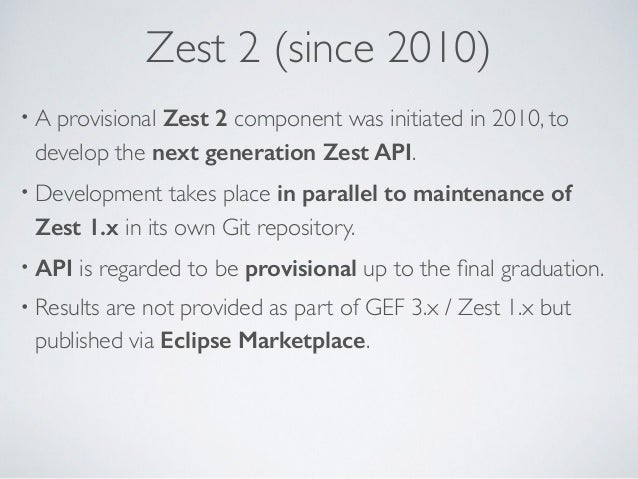 Zest 2 (since 2010) • A provisional Zest 2 component was initiated in 2010, to develop the next generation Zest API. • Dev...