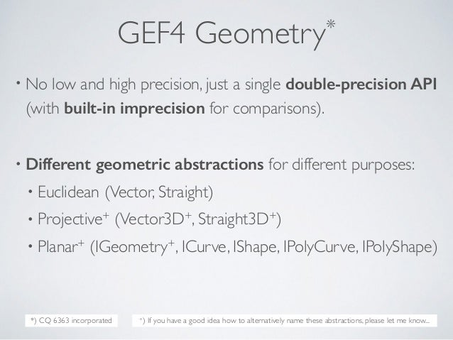 GEF4 Geometry* • No low and high precision, just a single double-precision API (with built-in imprecision for comparisons)...