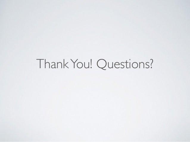 ThankYou! Questions?