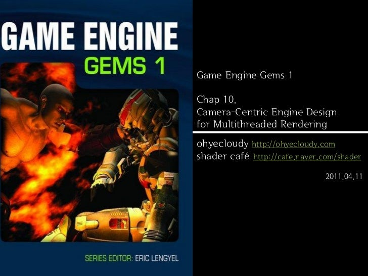 Game Engine Gems 1Chap 10.Camera-Centric Engine Designfor Multithreaded Renderingohyecloudy http://ohyecloudy.comshader ca...
