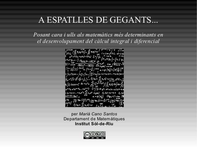 A ESPATLLES DE GEGANTS...Posant cara i ulls als matemàtics més determinants en el desenvolupament del càlcul integral i di...