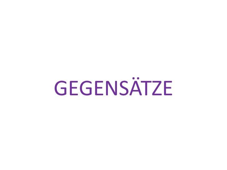 GEGENSÄTZE