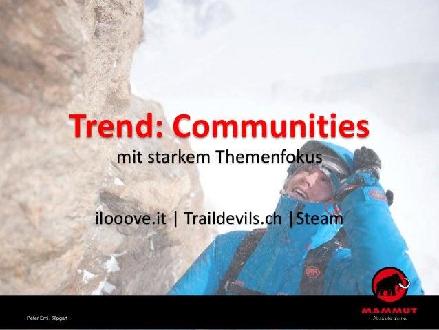 Trend: Communities mit starkem Themenfokus ilooove.it | Traildevils.ch |Steam Peter Erni, @pgart